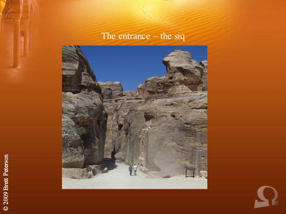© 2009 Brett Peterson The entrance – the siq
