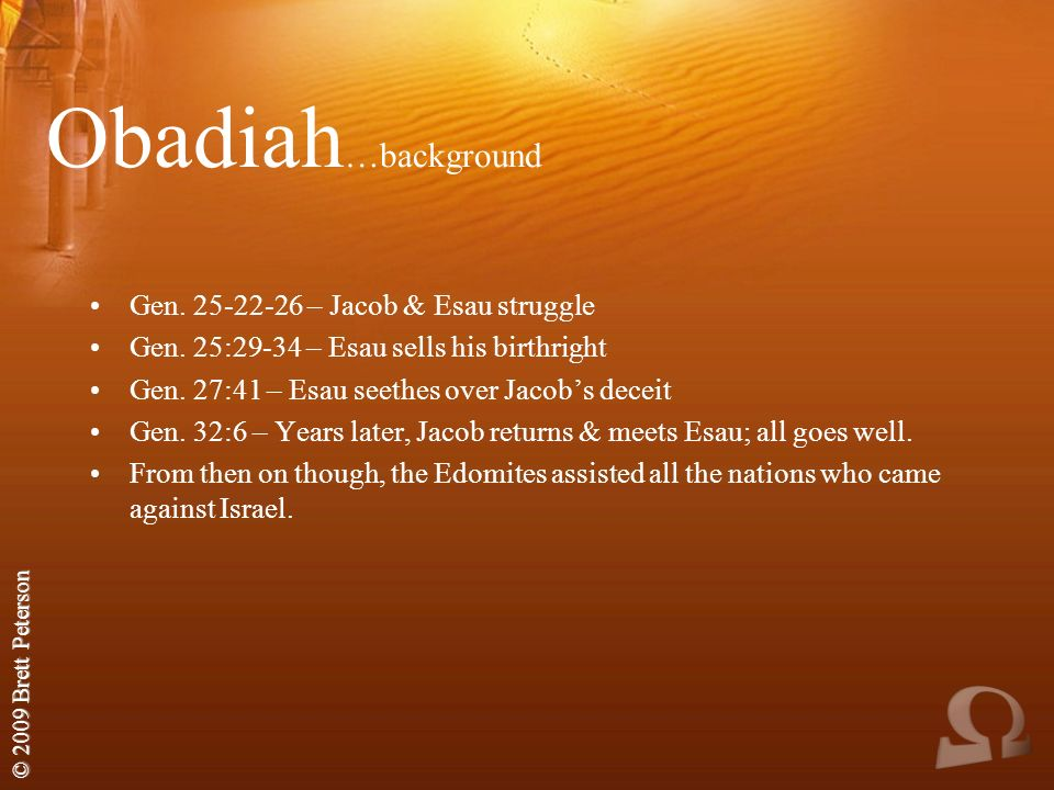 © 2009 Brett Peterson Obadiah …background Gen – Jacob & Esau struggle Gen.