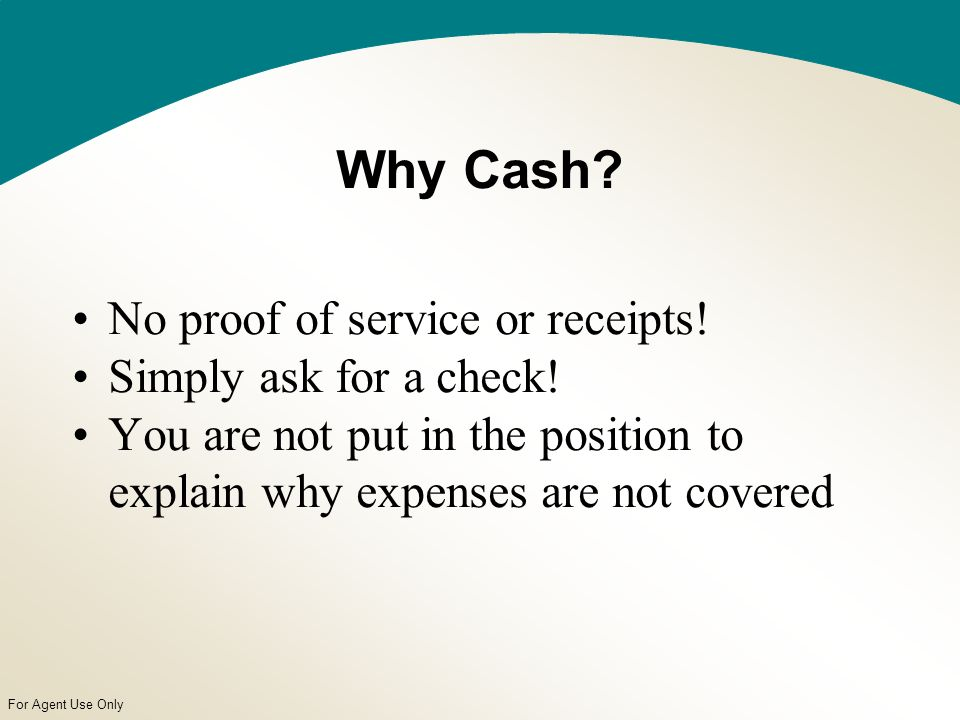 For Agent Use Only Why Cash. No proof of service or receipts.