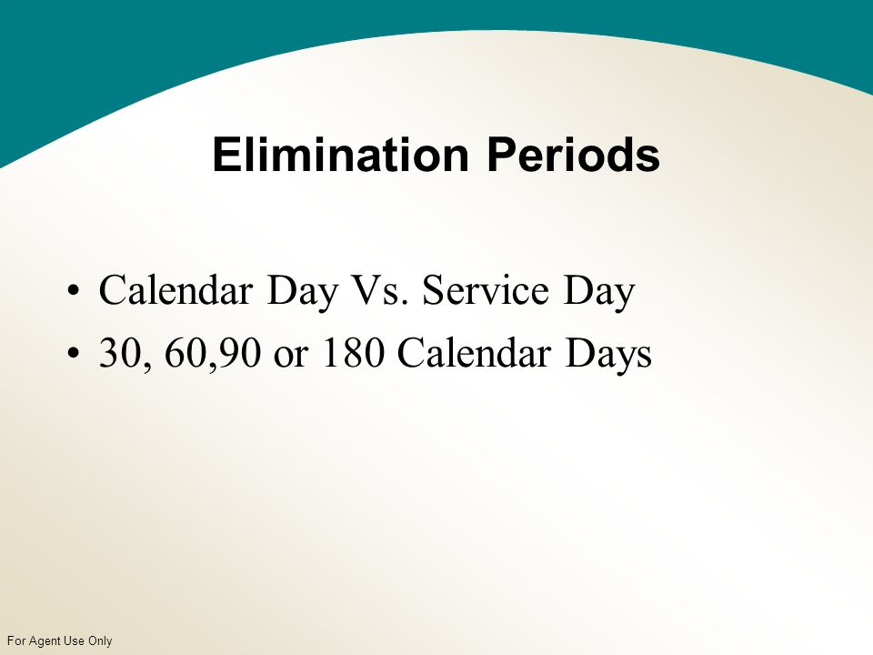 For Agent Use Only Elimination Periods Calendar Day Vs. Service Day 30, 60,90 or 180 Calendar Days