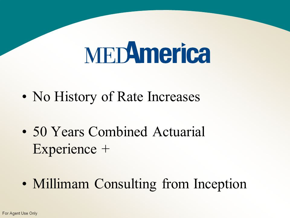 For Agent Use Only No History of Rate Increases 50 Years Combined Actuarial Experience + Millimam Consulting from Inception