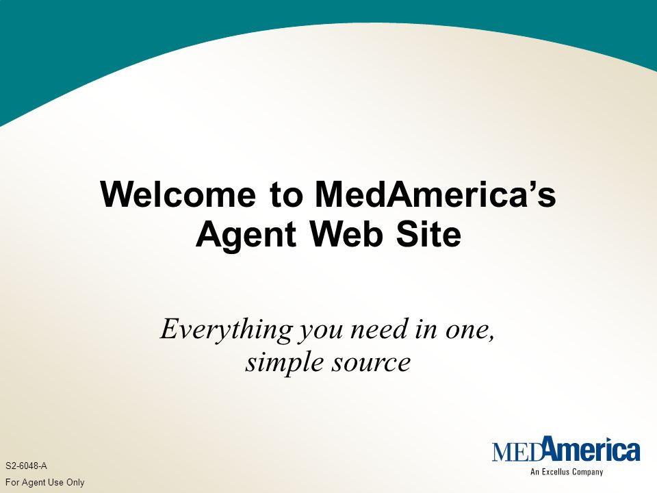 For Agent Use Only Welcome to MedAmericas Agent Web Site Everything you need in one, simple source S A