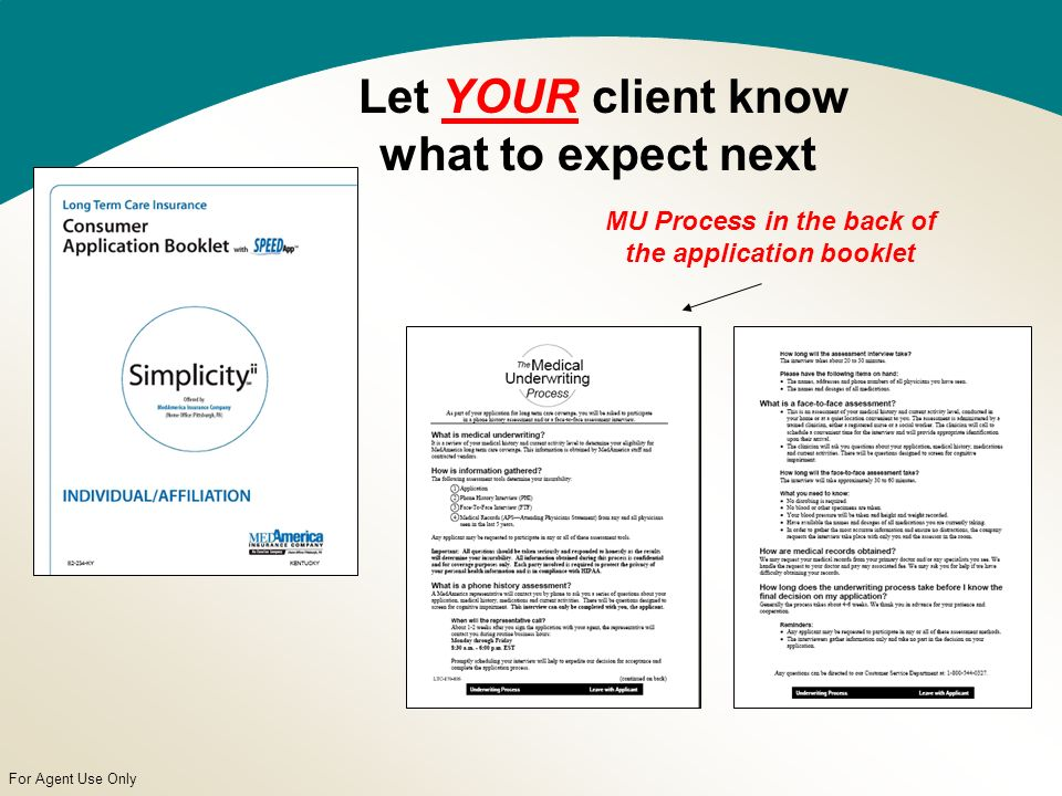 For Agent Use Only Let YOUR client know what to expect next MU Process in the back of the application booklet