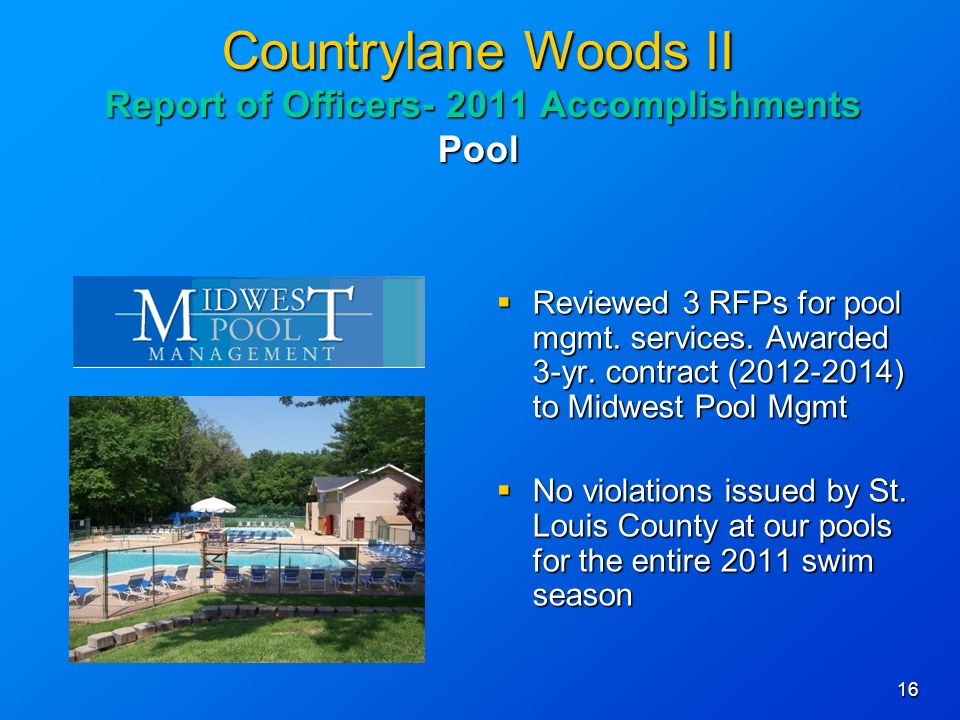 16 Countrylane Woods II Report of Officers Accomplishments Pool Reviewed 3 RFPs for pool mgmt.