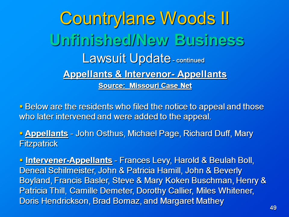 49 Countrylane Woods II Unfinished/New Business Lawsuit Update - continued Appellants & Intervenor- Appellants Source: Missouri Case Net Below are the residents who filed the notice to appeal and those who later intervened and were added to the appeal.