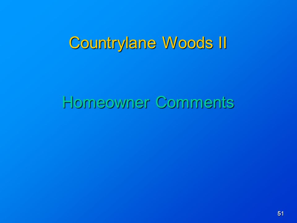 51 Countrylane Woods II Homeowner Comments Countrylane Woods II Homeowner Comments