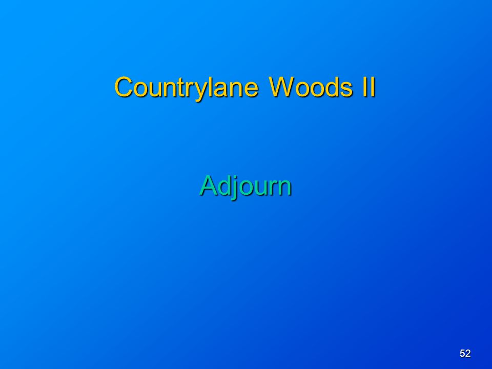 52 Countrylane Woods II Adjourn Countrylane Woods II Adjourn