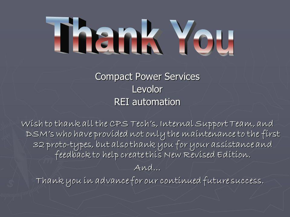 Compact Power Services Levolor REI automation Wish to thank all the CPS Techs, Internal Support Team, and DSMs who have provided not only the maintenance to the first 32 proto-types, but also thank you for your assistance and feedback to help create this New Revised Edition.