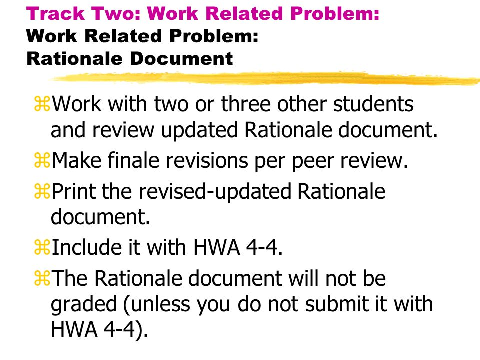 Track Two: Work Related Problem: Work Related Problem: Rationale Document zWork with two or three other students and review updated Rationale document.