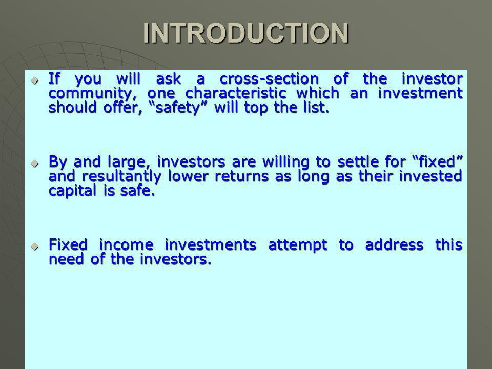 INTRODUCTION If you will ask a cross-section of the investor community, one characteristic which an investment should offer, safety will top the list.