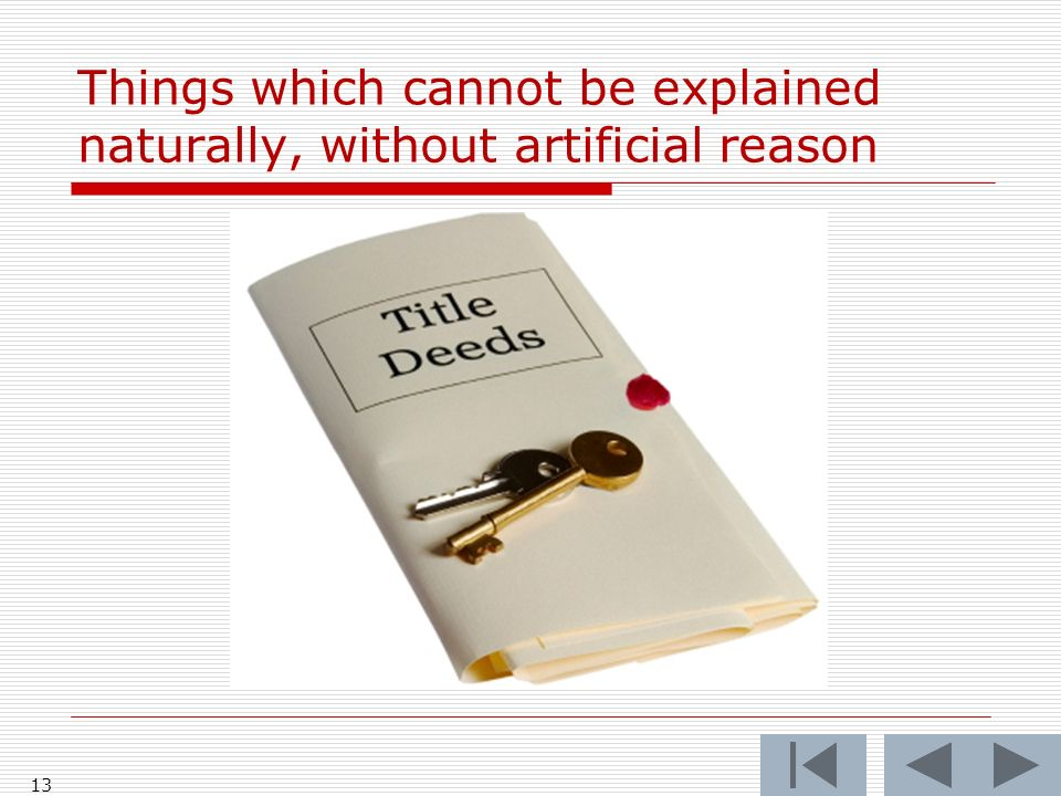 Things which cannot be explained naturally, without artificial reason 13
