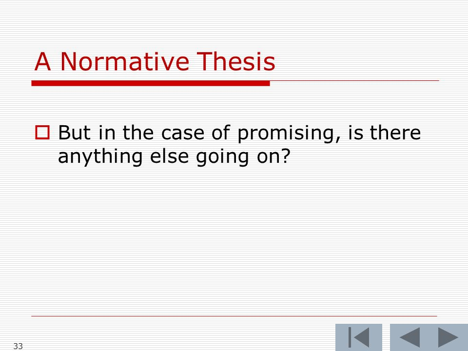 A Normative Thesis But in the case of promising, is there anything else going on 33