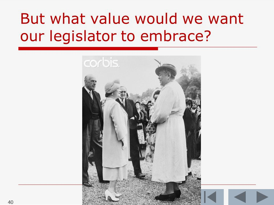 But what value would we want our legislator to embrace 40