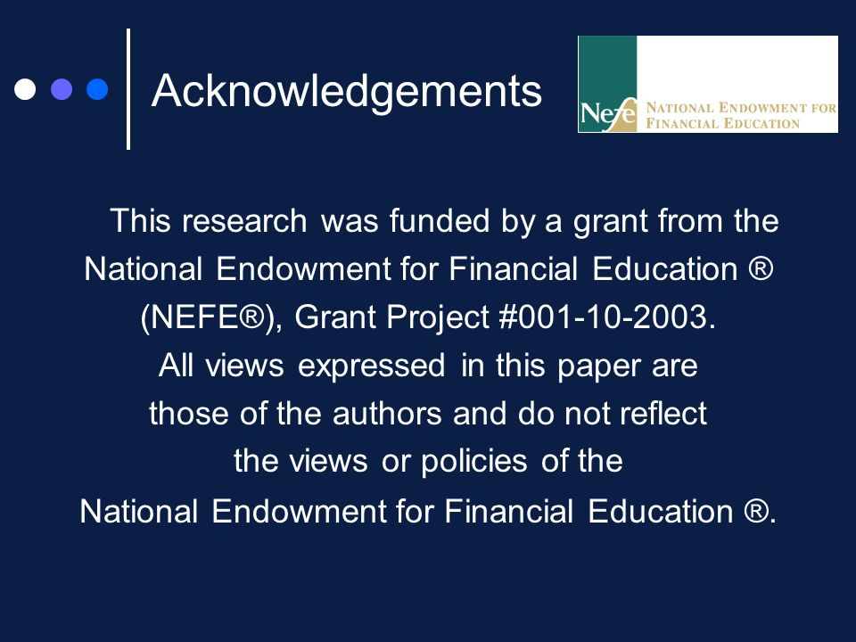 Acknowledgements This research was funded by a grant from the National Endowment for Financial Education ® (NEFE®), Grant Project #001-10-2003.