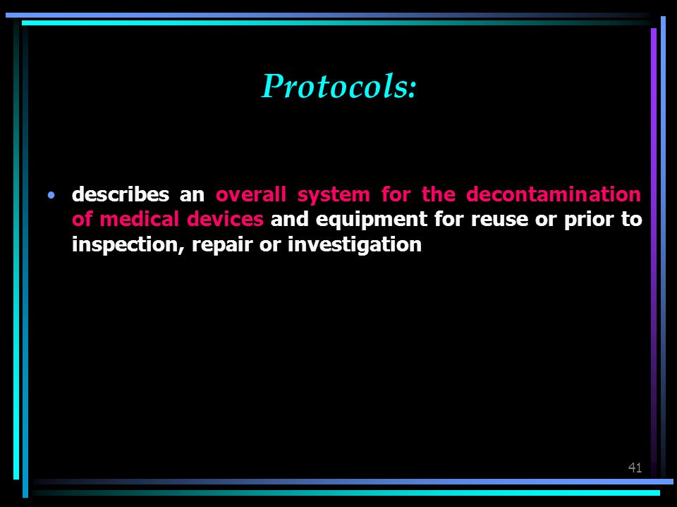 41 Protocols: describes an overall system for the decontamination of medical devices and equipment for reuse or prior to inspection, repair or investigation
