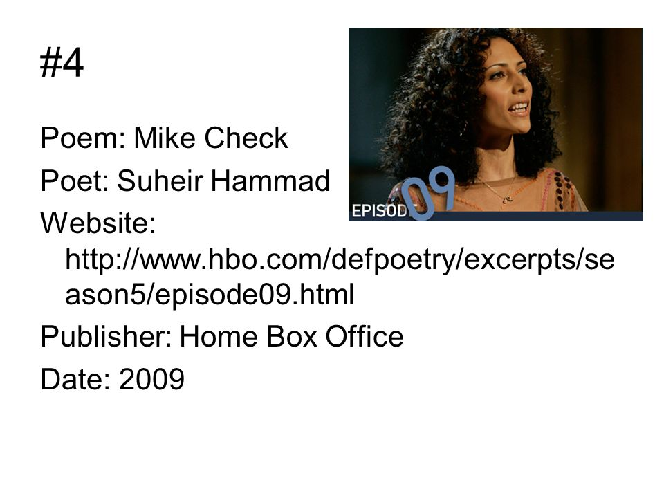 #4 Poem: Mike Check Poet: Suheir Hammad Website:   ason5/episode09.html Publisher: Home Box Office Date: 2009