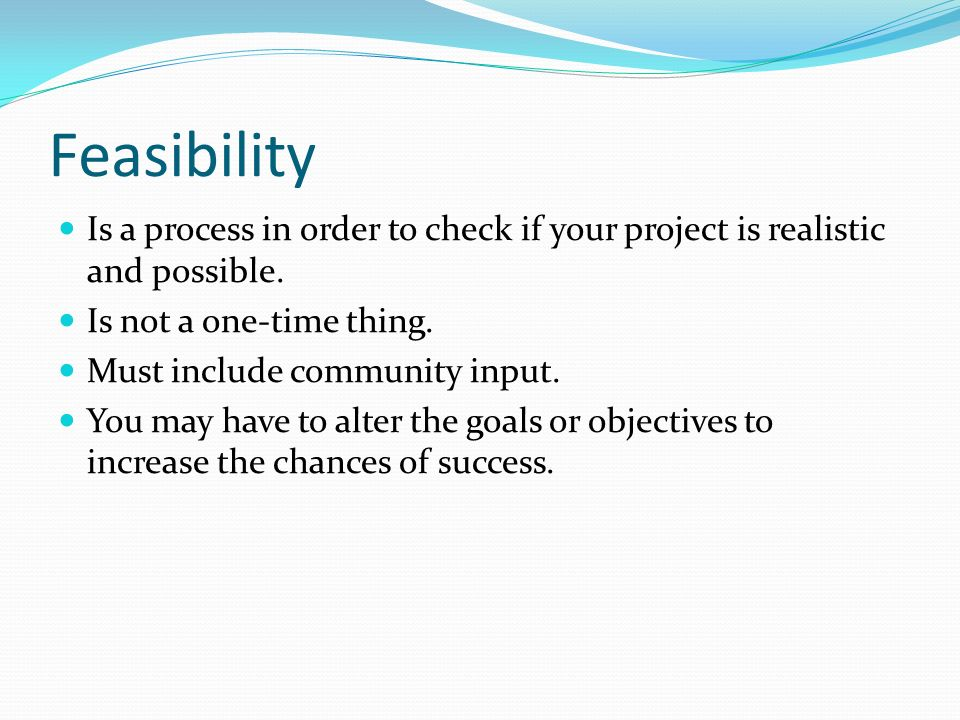 Is a process in order to check if your project is realistic and possible.