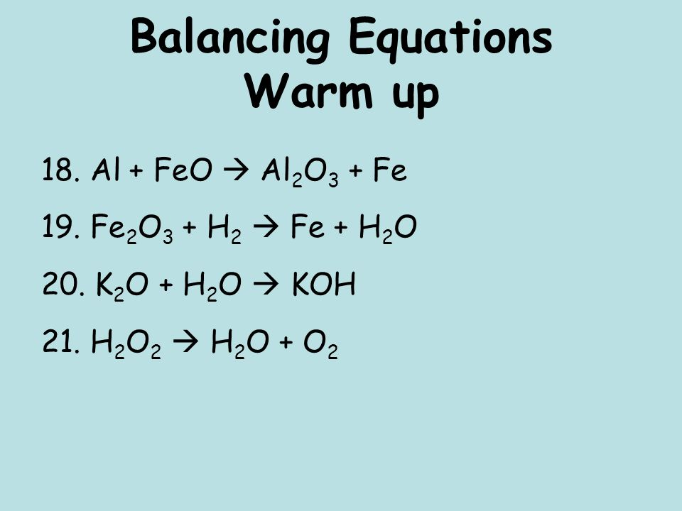 Balancing Equations Warm up 18. Al + FeO Al 2 O 3 + Fe 19.