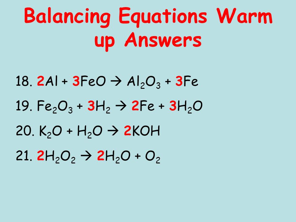 Balancing Equations Warm up Answers 18. 2Al + 3FeO Al 2 O 3 + 3Fe 19.