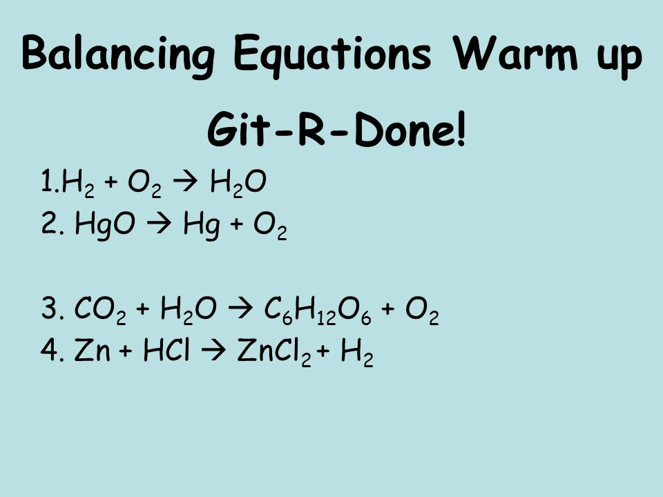Balancing Equations Warm up Git-R-Done. 1.H 2 + O 2 H 2 O 2.