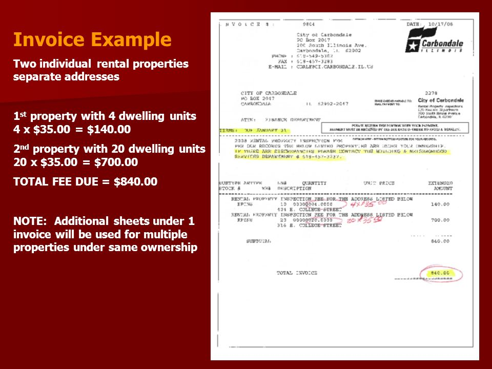 Invoice Example Two individual rental properties separate addresses 1 st property with 4 dwelling units 4 x $35.00 = $140.00 2 nd property with 20 dwelling units 20 x $35.00 = $700.00 TOTAL FEE DUE = $840.00 NOTE: Additional sheets under 1 invoice will be used for multiple properties under same ownership