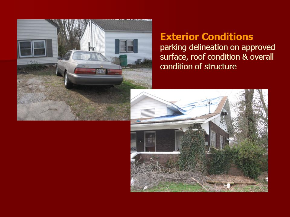 Exterior Conditions parking delineation on approved surface, roof condition & overall condition of structure
