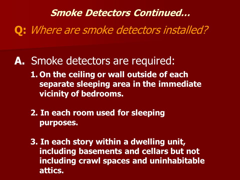 Smoke Detectors Continued… Q: Where are smoke detectors installed.