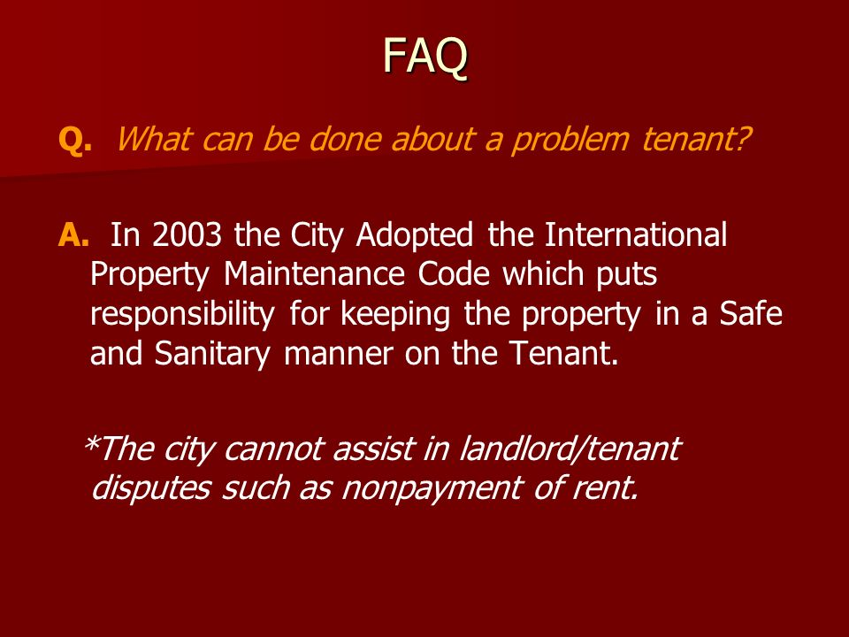 FAQ Q. What can be done about a problem tenant. A.