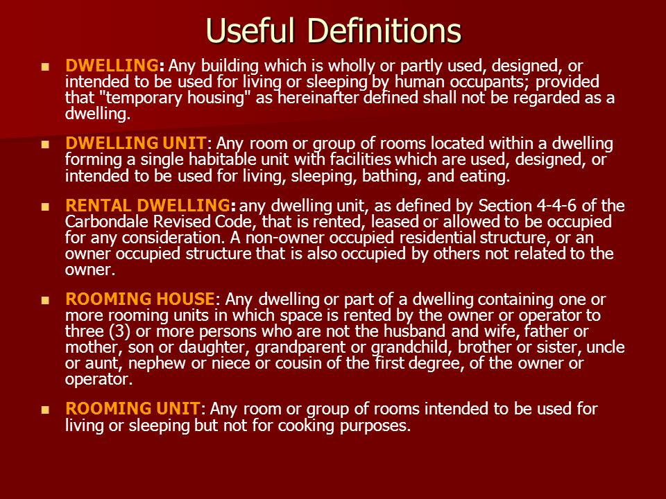 Useful Definitions DWELLING: Any building which is wholly or partly used, designed, or intended to be used for living or sleeping by human occupants; provided that temporary housing as hereinafter defined shall not be regarded as a dwelling.