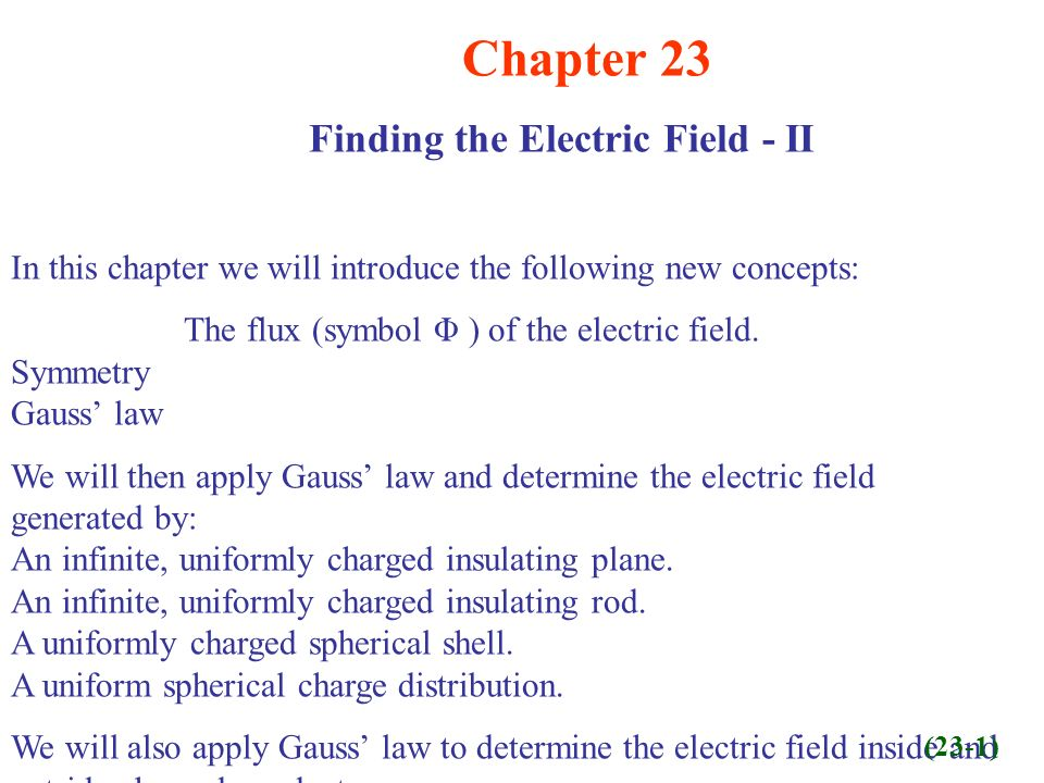 Chapter 23 Finding the Electric Field - II In this chapter we will introduce the following new concepts: The flux (symbol Φ ) of the electric field.