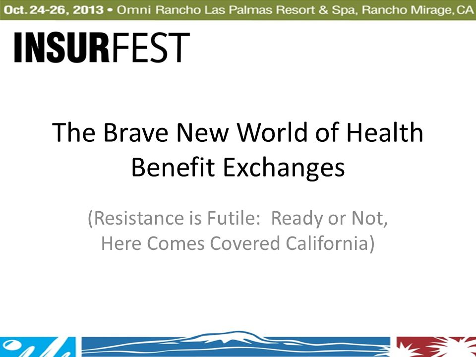 The Brave New World of Health Benefit Exchanges (Resistance is Futile: Ready or Not, Here Comes Covered California)