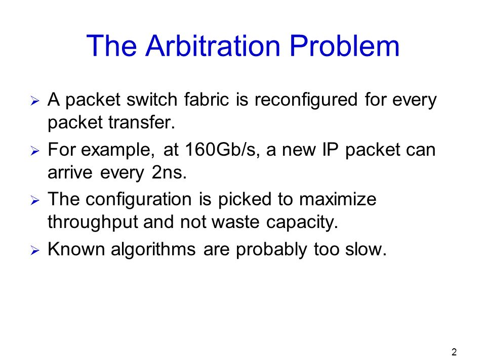2 The Arbitration Problem A packet switch fabric is reconfigured for every packet transfer.