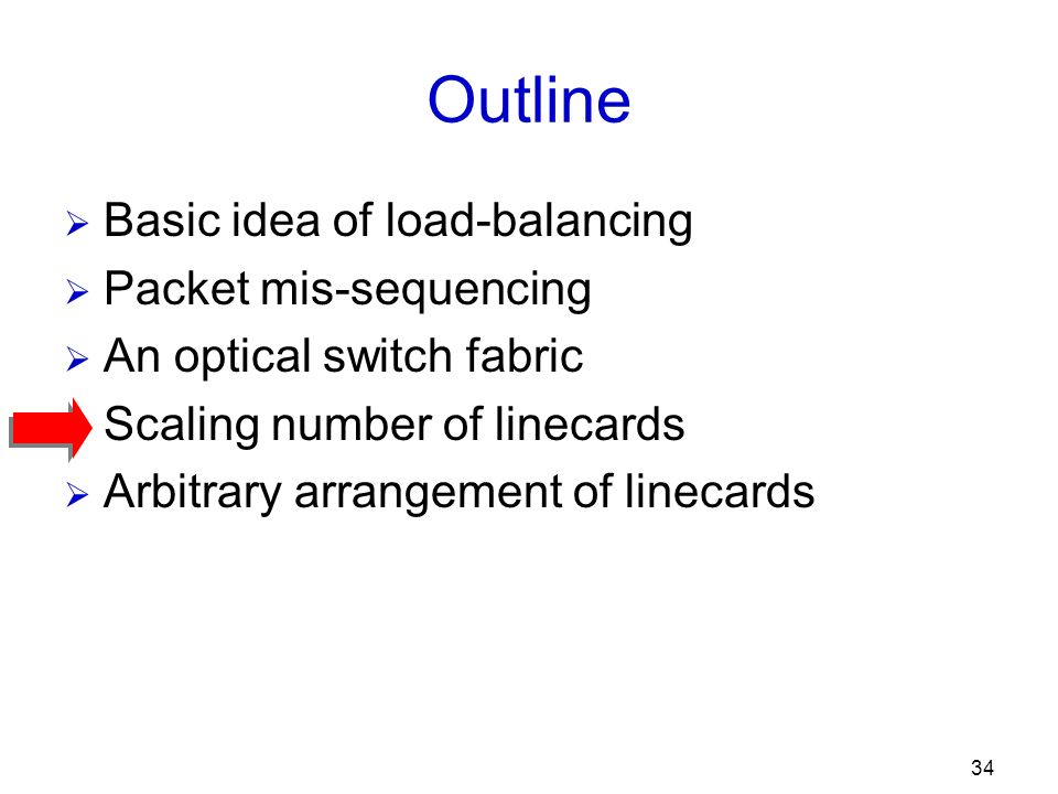 34 Outline Basic idea of load-balancing Packet mis-sequencing An optical switch fabric Scaling number of linecards Arbitrary arrangement of linecards