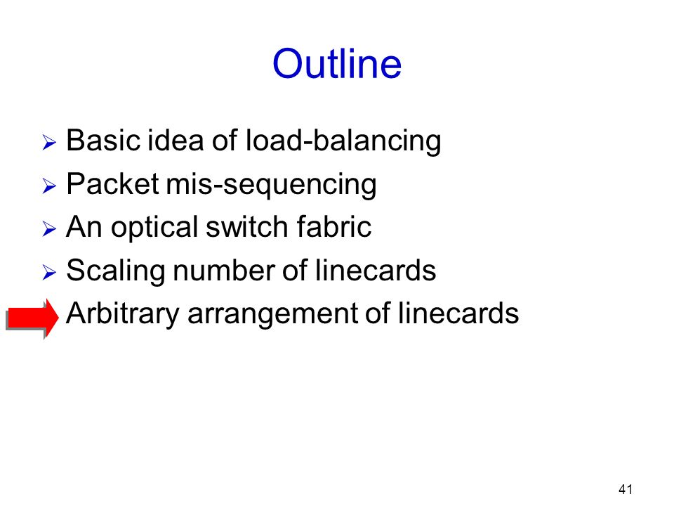 41 Outline Basic idea of load-balancing Packet mis-sequencing An optical switch fabric Scaling number of linecards Arbitrary arrangement of linecards