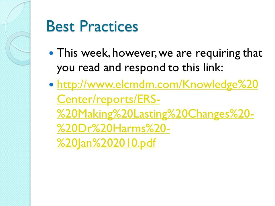 Best Practices This week, however, we are requiring that you read and respond to this link:   Center/reports/ERS- %20Making%20Lasting%20Changes%20- %20Dr%20Harms%20- %20Jan% pdf   Center/reports/ERS- %20Making%20Lasting%20Changes%20- %20Dr%20Harms%20- %20Jan% pdf