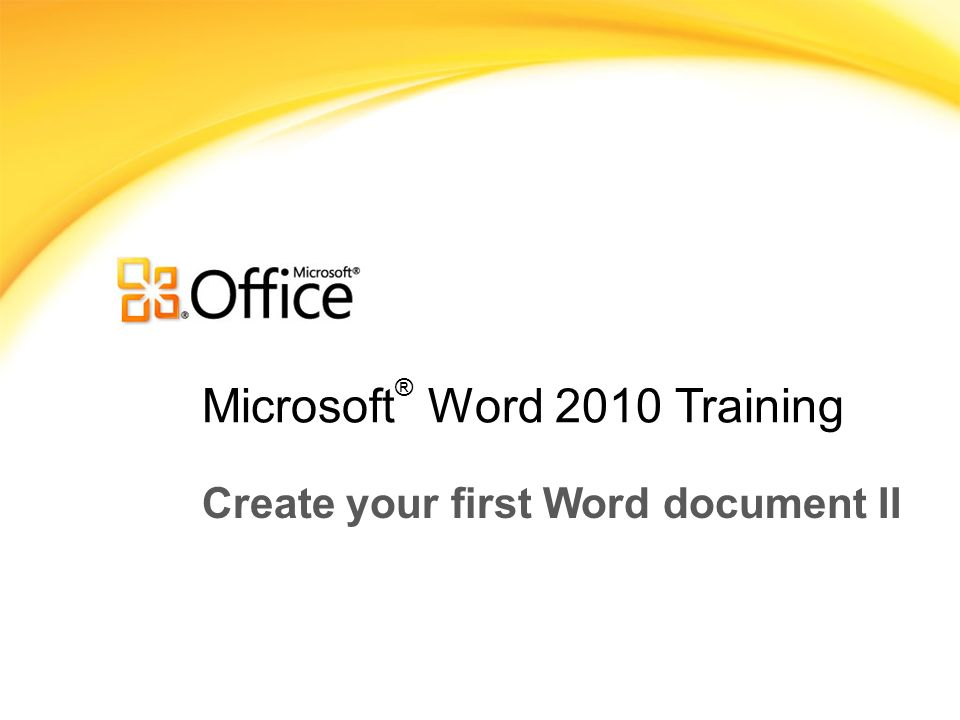 Microsoft ® Word 2010 Training Create your first Word document II