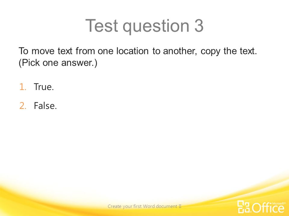 Test question 3 To move text from one location to another, copy the text.