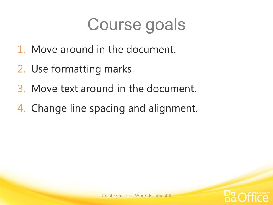 Course goals 1.Move around in the document. 2.Use formatting marks.