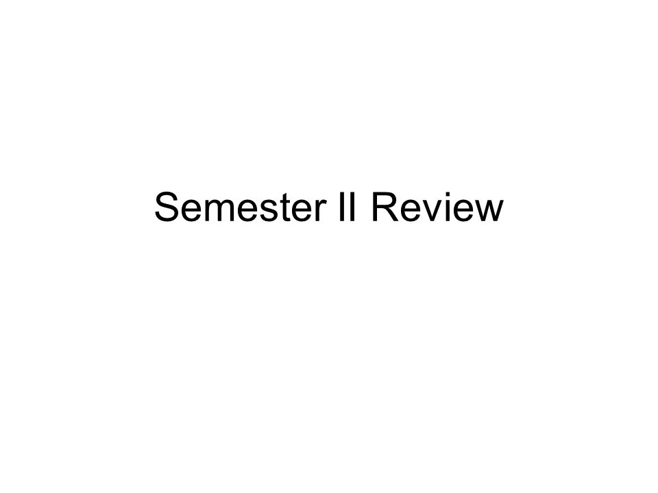 Semester II Review