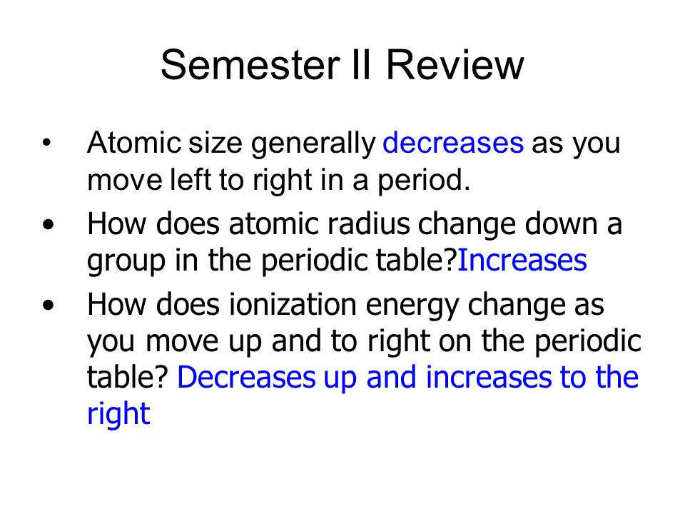 Semester II Review Atomic size generally decreases as you move left to right in a period.