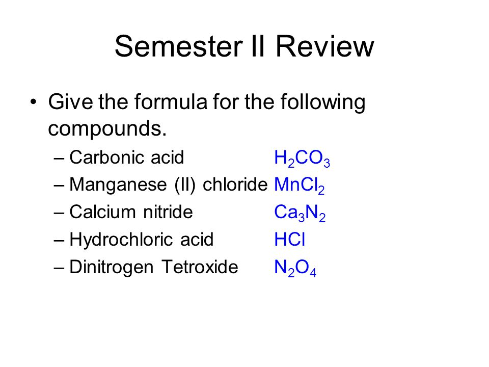 Semester II Review Give the formula for the following compounds.