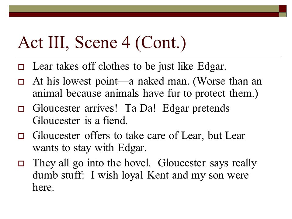 Act III, Scene 4 (Cont.) Lear takes off clothes to be just like Edgar.