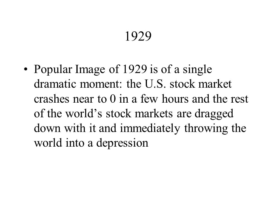 1929 Popular Image of 1929 is of a single dramatic moment: the U.S.