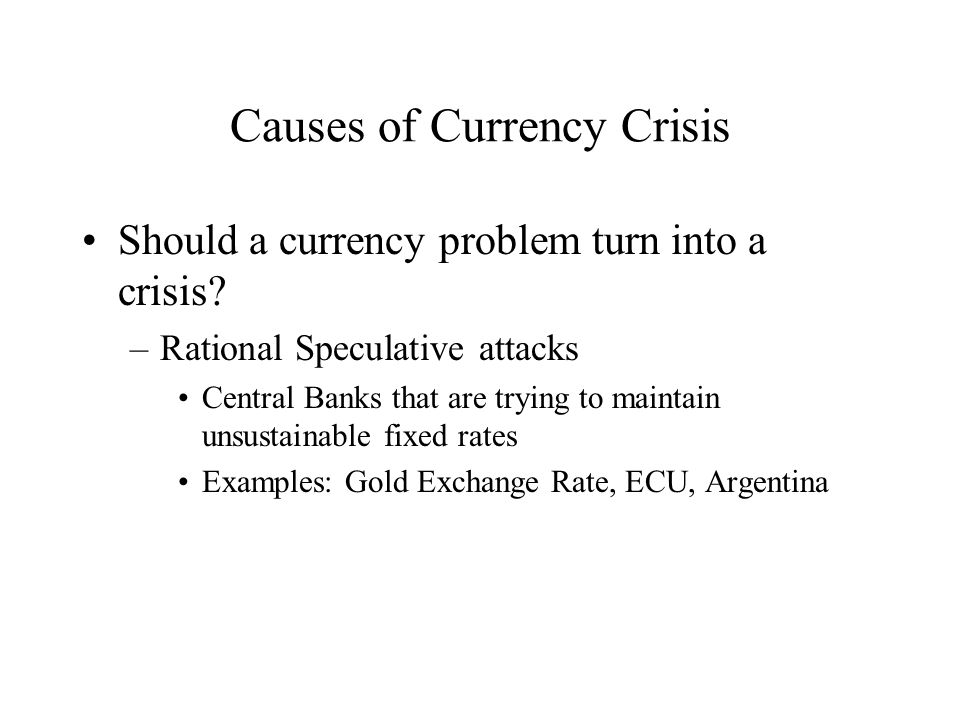 Causes of Currency Crisis Should a currency problem turn into a crisis.
