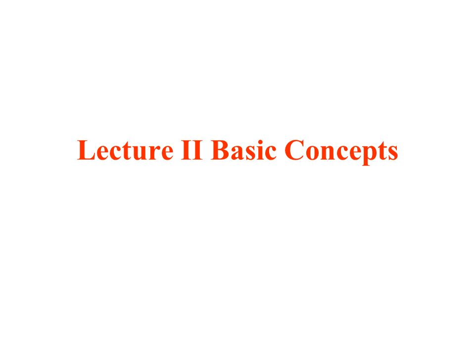 Lecture II Basic Concepts