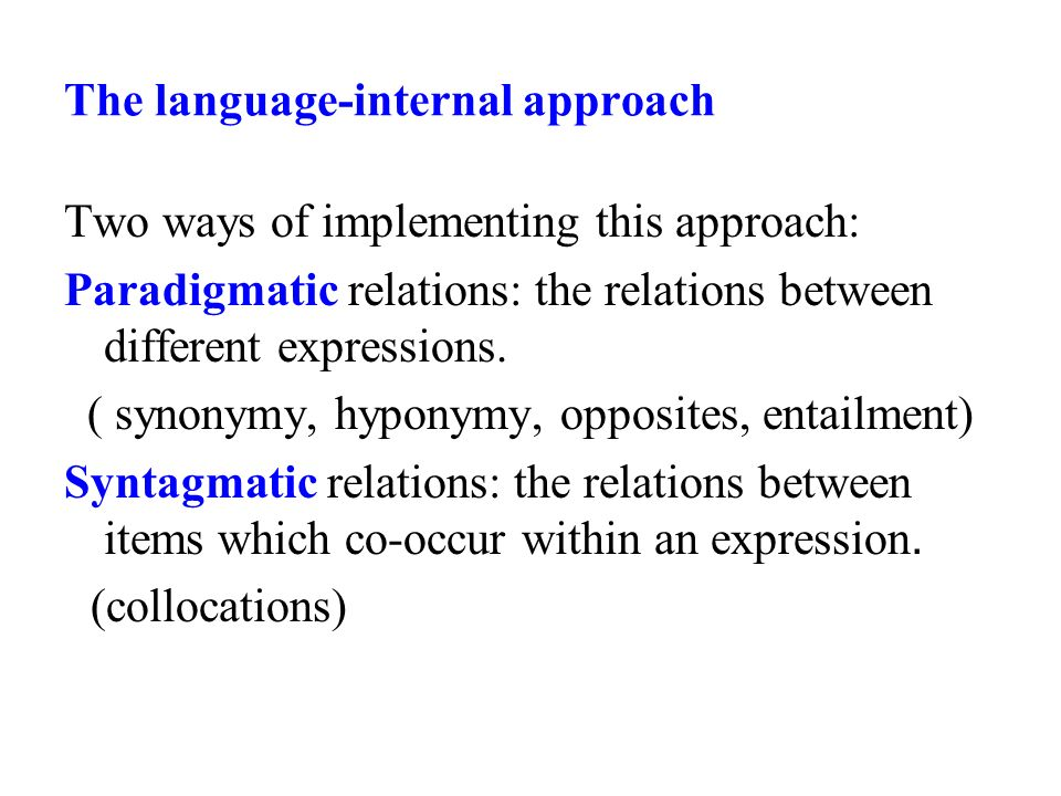 The language-internal approach Two ways of implementing this approach: Paradigmatic relations: the relations between different expressions.