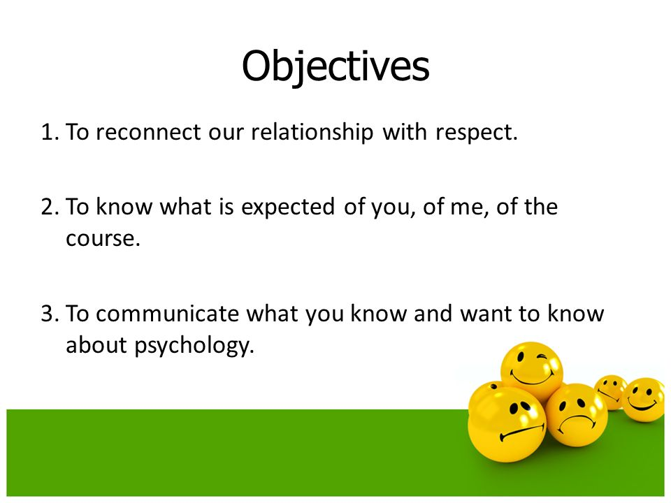Objectives 1.To reconnect our relationship with respect.