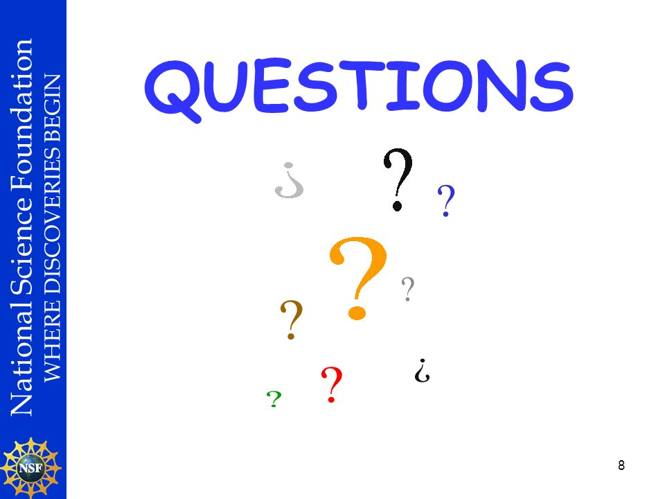 National Science Foundation WHERE DISCOVERIES BEGIN 8 QUESTIONS