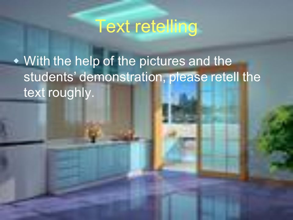 Text retelling With the help of the pictures and the students demonstration, please retell the text roughly.