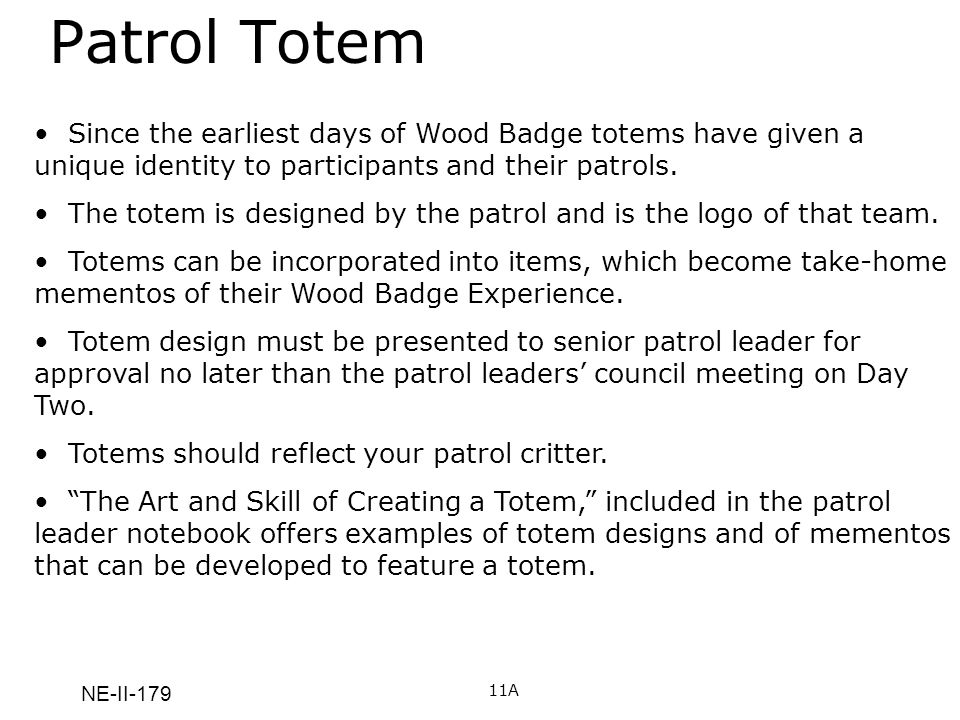 NE-II-179 Patrol Totem 11A Since the earliest days of Wood Badge totems have given a unique identity to participants and their patrols.